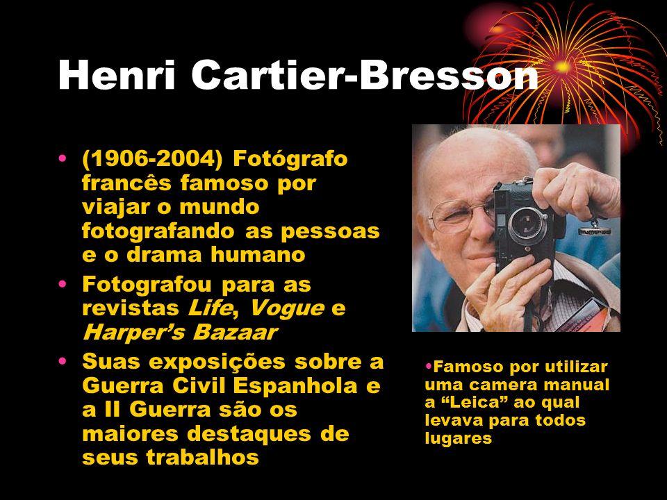 Henri Cartier-Bresson (1906-2004) Fotógrafo francês famoso por viajar o mundo fotografando as pessoas e o drama humano Fotografou para as revistas Lif