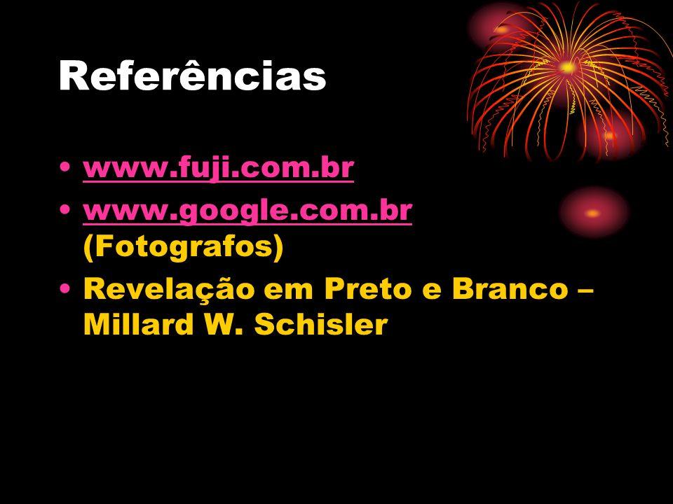 Referências www.fuji.com.br www.google.com.br (Fotografos)www.google.com.br Revelação em Preto e Branco – Millard W. Schisler