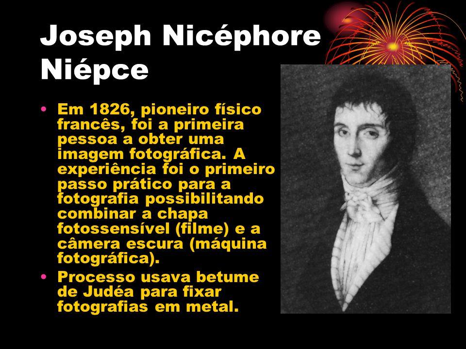 Joseph Nicéphore Niépce Em 1826, pioneiro físico francês, foi a primeira pessoa a obter uma imagem fotográfica. A experiência foi o primeiro passo prá