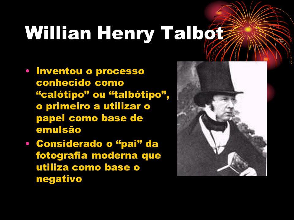 Willian Henry Talbot Inventou o processo conhecido como calótipo ou talbótipo, o primeiro a utilizar o papel como base de emulsão Considerado o pai da