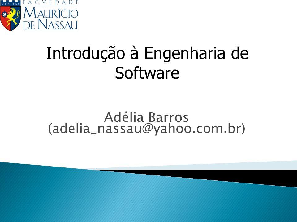 Adélia Barros (adelia_nassau@yahoo.com.br) Introdução à Engenharia de Software