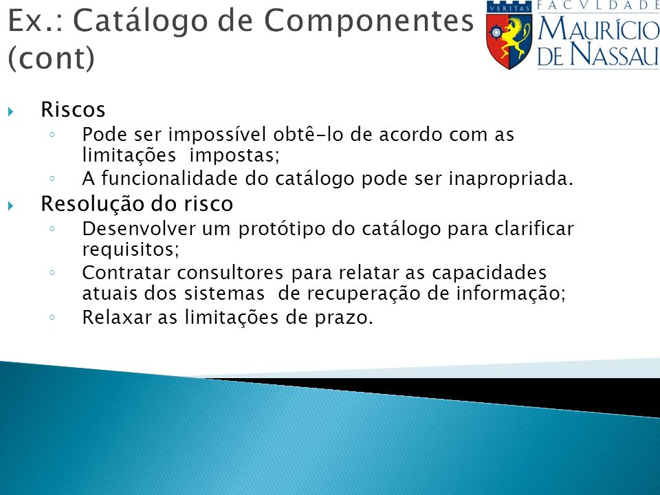 Riscos Pode ser impossível obtê-lo de acordo com as limitações impostas; A funcionalidade do catálogo pode ser inapropriada. Resolução do risco Desenv