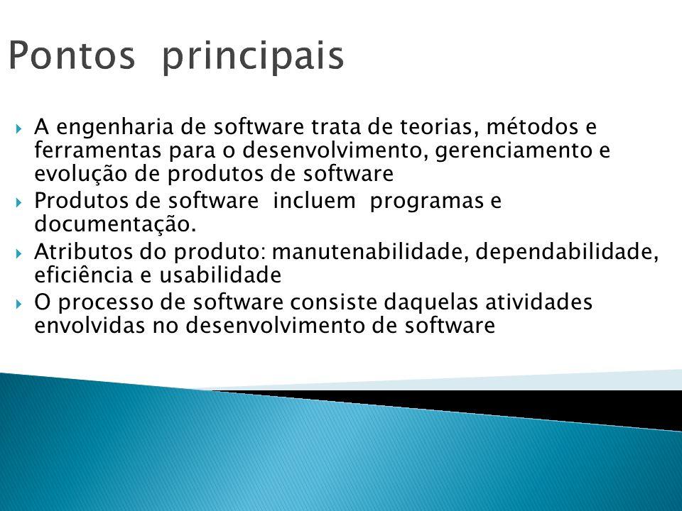 Pontos principais A engenharia de software trata de teorias, métodos e ferramentas para o desenvolvimento, gerenciamento e evolução de produtos de sof