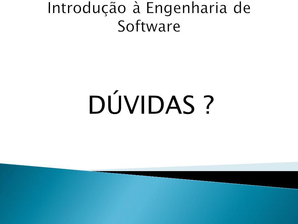 Introdução à Engenharia de Software DÚVIDAS ?