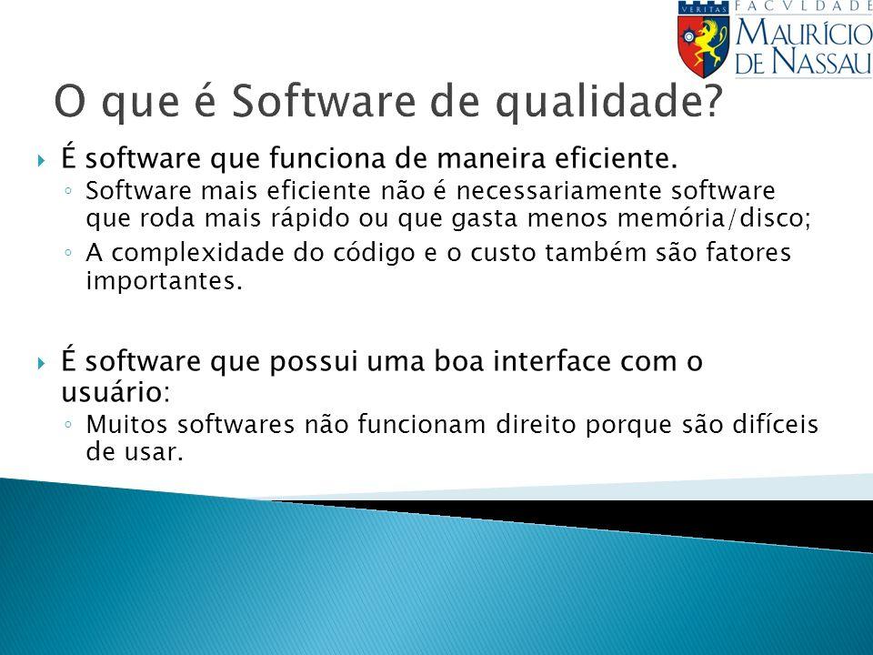 O que é Software de qualidade? É software que funciona de maneira eficiente. Software mais eficiente não é necessariamente software que roda mais rápi