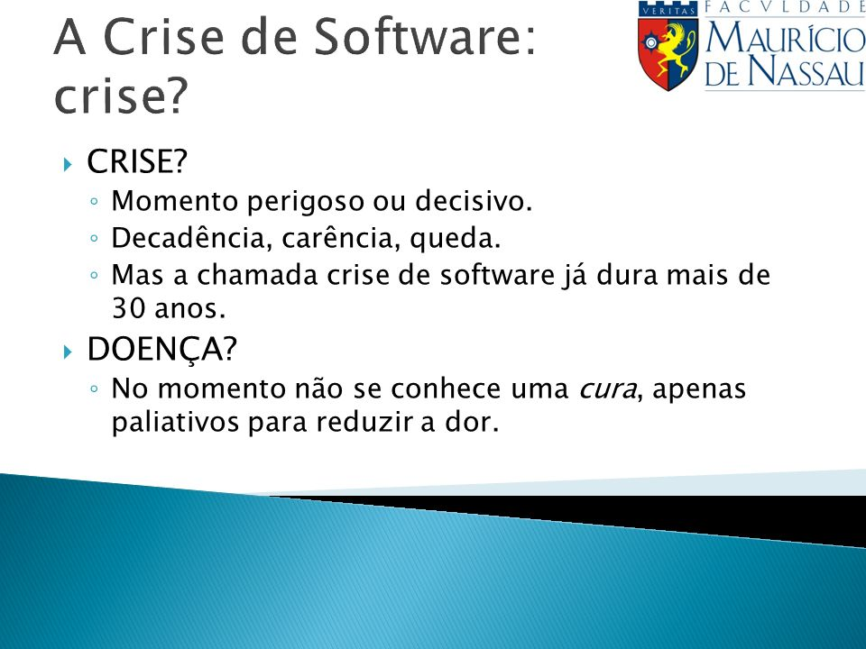 A Crise de Software: crise? CRISE? Momento perigoso ou decisivo. Decadência, carência, queda. Mas a chamada crise de software já dura mais de 30 anos.
