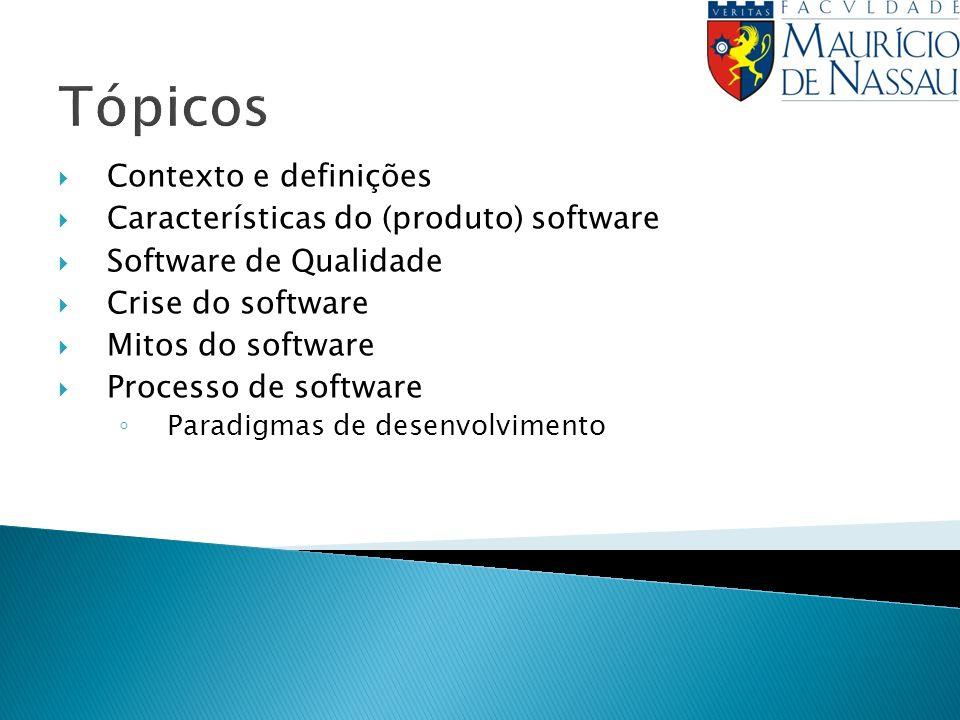Tópicos Contexto e definições Características do (produto) software Software de Qualidade Crise do software Mitos do software Processo de software Paradigmas de desenvolvimento