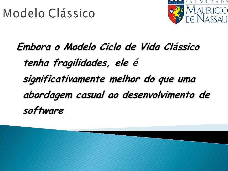 Modelo Clássico Embora o Modelo Ciclo de Vida Cl á ssico tenha fragilidades, ele é significativamente melhor do que uma abordagem casual ao desenvolvimento de software
