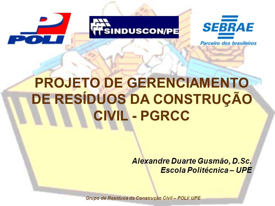 Ações – Projeto Entulho Limpo/PE 2005-2006 AÇÕES 1Revisão Bibliográfica 2Criação de um Termo de Referência para elaboração do PGRCC 3Treinamento Presencial 4Implantação de Modelo de Gestão dos RCD nos Canteiros de Obras 5Definição de Indicadores Globais de Geração de RCD 6Definição de Indicadores de Geração de RCD para as Principais Atividades Desenvolvidas no Canteiro de Obras 7Identificação das Alternativas para Destinação dos RCD 8Elaboração de Proposta de PGRCC 9Elaboração de Propostas para Criação de Incentivos ao Uso de Materiais Reciclados em Obras Públicas 10Estudo de Viabilidade de Utilização de Materiais Reciclados na Produção de Artefatos de Concreto e Pavimentação 11Elaboração dos Relatórios Parciais e Final