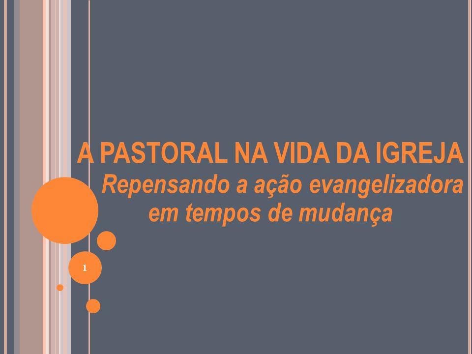 A PASTORAL NA VIDA DA IGREJA Repensando a ação evangelizadora em tempos de mudança 1