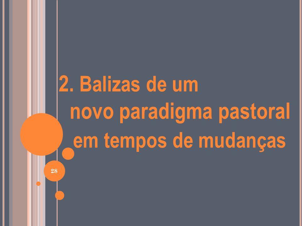 2. Balizas de um novo paradigma pastoral em tempos de mudanças 28