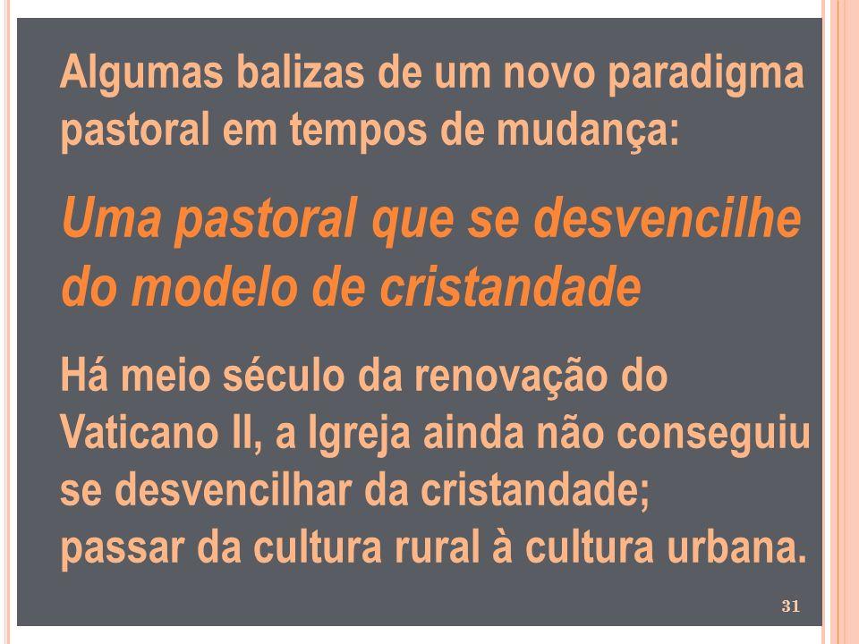 Algumas balizas de um novo paradigma pastoral em tempos de mudança: Uma pastoral que se desvencilhe do modelo de cristandade Há meio século da renovaç