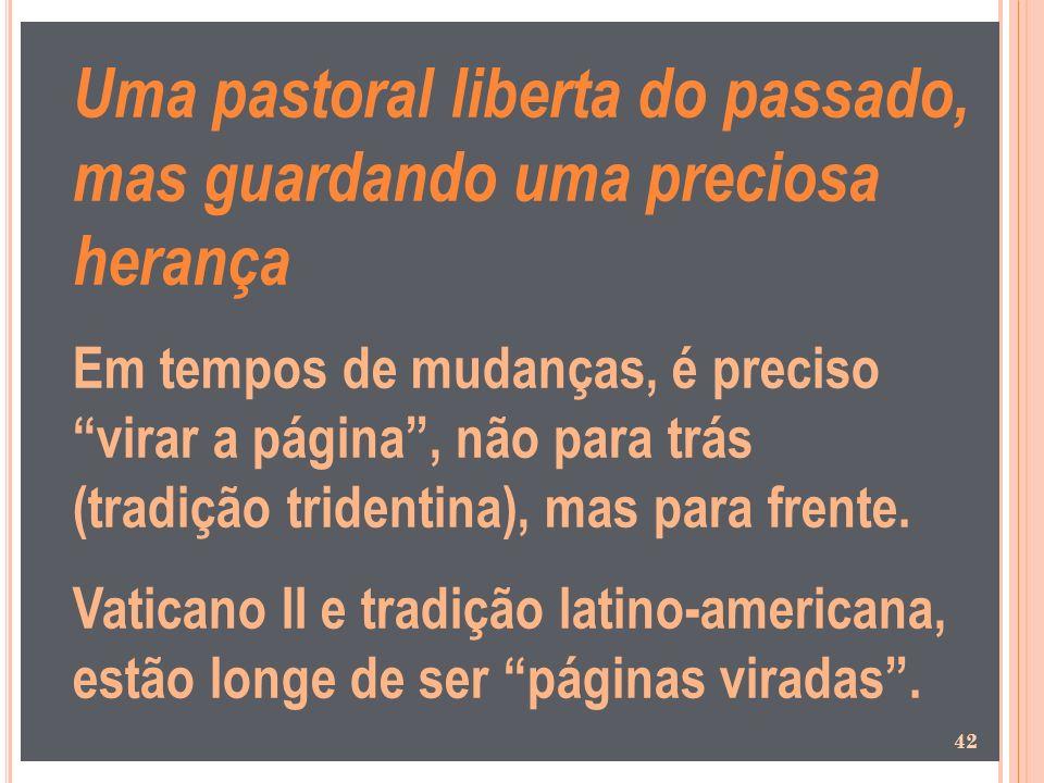 Uma pastoral liberta do passado, mas guardando uma preciosa herança Em tempos de mudanças, é preciso virar a página, não para trás (tradição tridentin