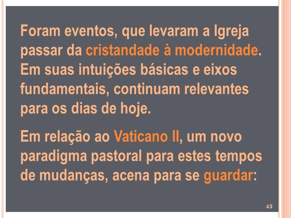 Foram eventos, que levaram a Igreja passar da cristandade à modernidade. Em suas intuições básicas e eixos fundamentais, continuam relevantes para os