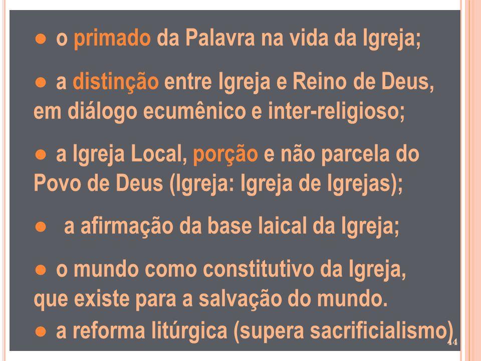 o primado da Palavra na vida da Igreja; a distinção entre Igreja e Reino de Deus, em diálogo ecumênico e inter-religioso; a Igreja Local, porção e não