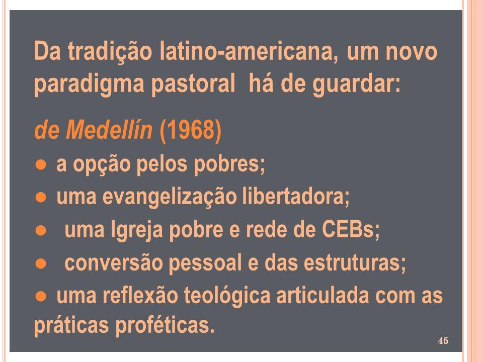 Da tradição latino-americana, um novo paradigma pastoral há de guardar: de Medellín (1968) a opção pelos pobres; uma evangelização libertadora; uma Ig