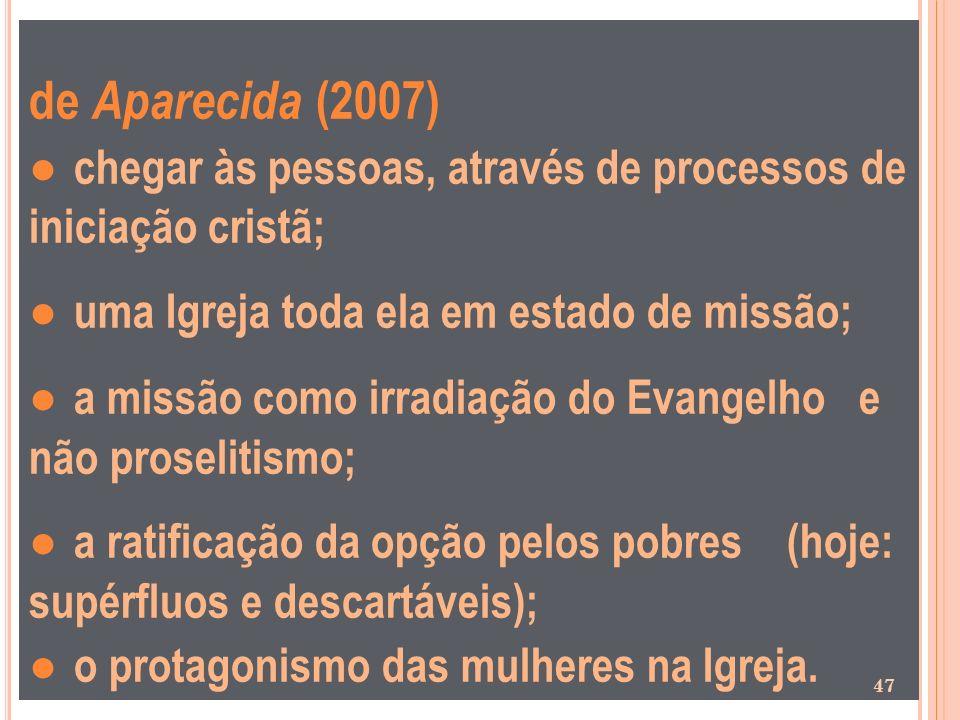 de Aparecida (2007) chegar às pessoas, através de processos de iniciação cristã; uma Igreja toda ela em estado de missão; a missão como irradiação do