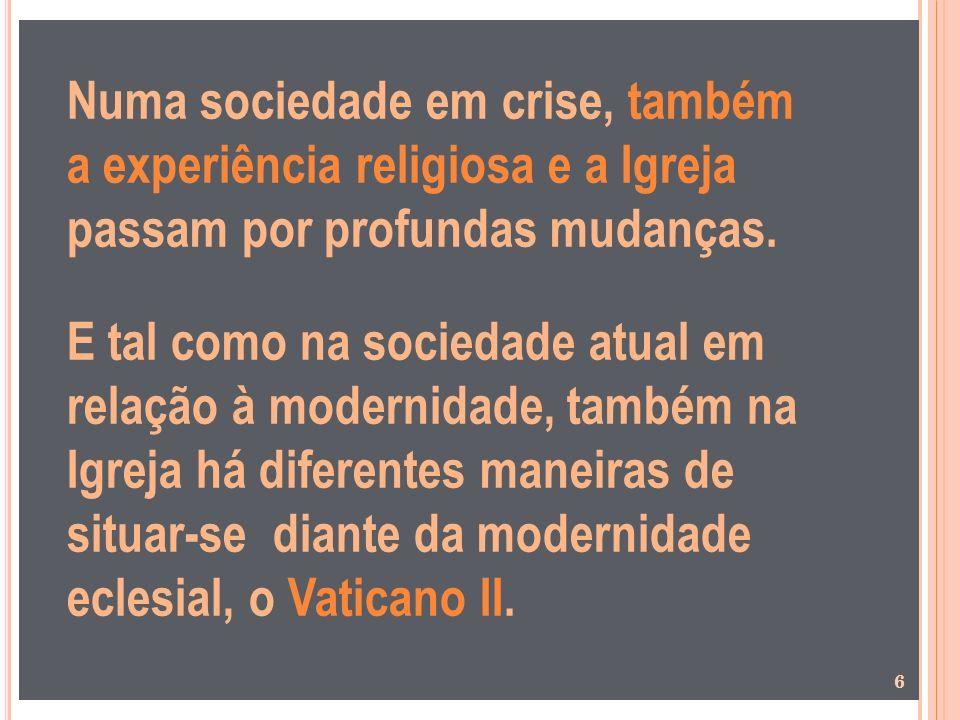 Numa sociedade em crise, também a experiência religiosa e a Igreja passam por profundas mudanças. E tal como na sociedade atual em relação à modernida