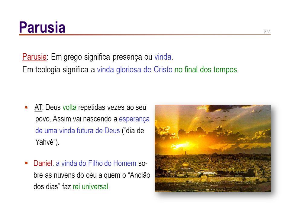 2 / 8 Parusia Parusia: Em grego significa presença ou vinda.