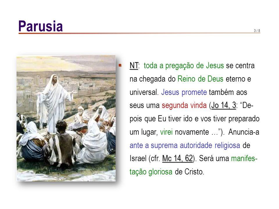 3 / 8 NT NT: toda a pregação de Jesus se centra na chegada do Reino de Deus eterno e universal. Jesus promete também aos Jo 14, 3 seus uma segunda vin