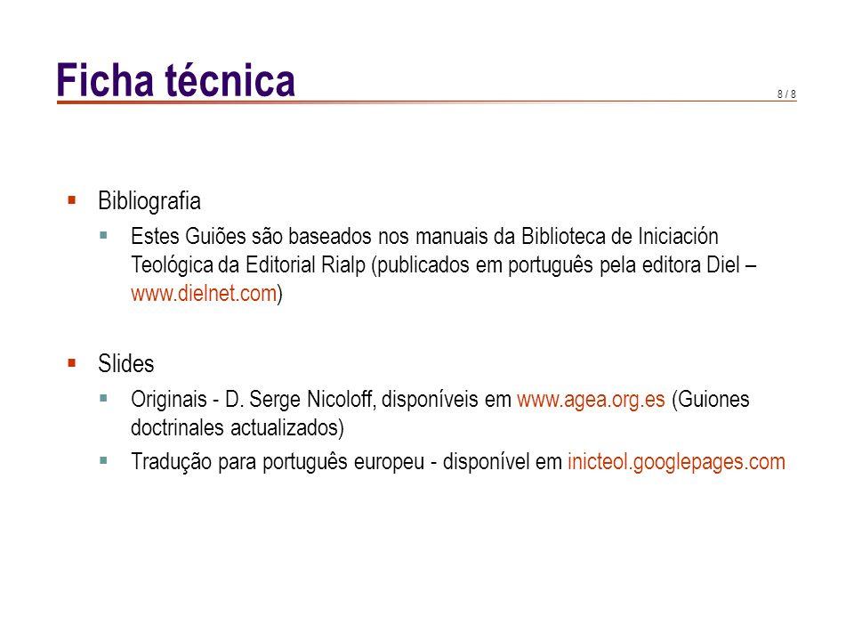 8 / 8 Ficha técnica Bibliografia Estes Guiões são baseados nos manuais da Biblioteca de Iniciación Teológica da Editorial Rialp (publicados em portugu