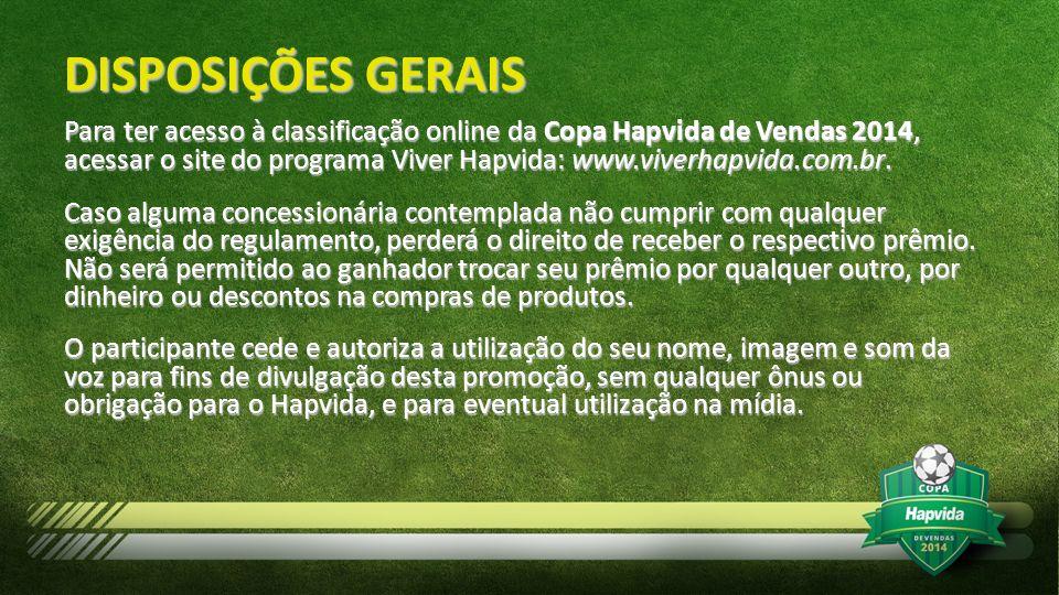DISPOSIÇÕES GERAIS Para ter acesso à classificação online da Copa Hapvida de Vendas 2014, acessar o site do programa Viver Hapvida: www.viverhapvida.c