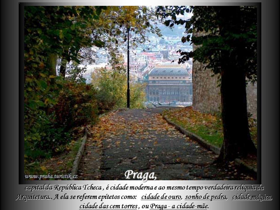 Praga, Praga, capital da República Tcheca, é cidade moderna e ao mesmo tempo verdadeira relíquia da Arquitetura.epítetos como: cidade de ouro, sonho de pedra, cidade mágica, cidade das cem torres, ou Praga - a cidade-mãe.