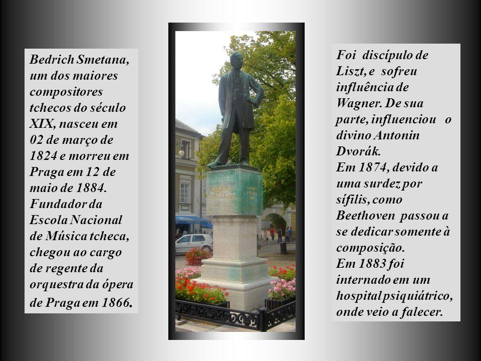 Bedrich Smetana, um dos maiores compositores tchecos do século XIX, nasceu em 02 de março de 1824 e morreu em Praga em 12 de maio de 1884.