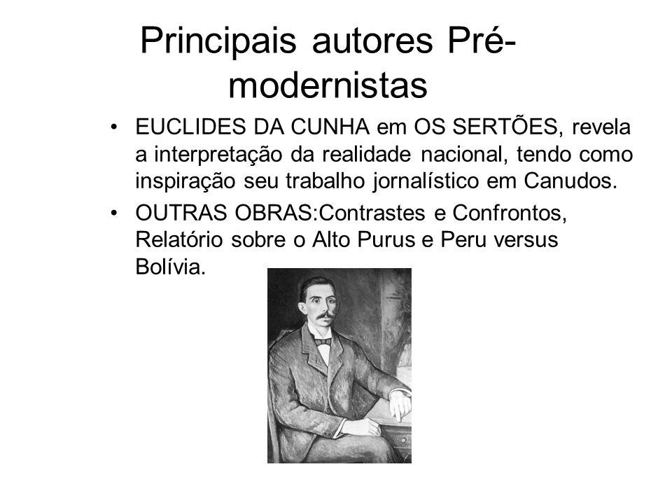 Principais autores Pré- modernistas EUCLIDES DA CUNHA em OS SERTÕES, revela a interpretação da realidade nacional, tendo como inspiração seu trabalho jornalístico em Canudos.