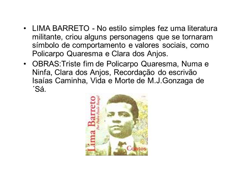 MONTEIRO LOBATO Considerado um contista regionalista, escritor combativo de literatura militante, apresentou a realidade social e mental do chamado Jeca Tatu.