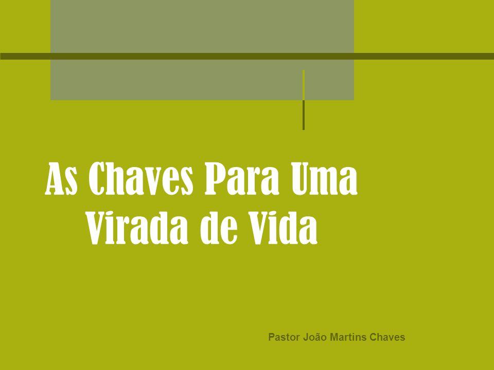 As Chaves Para Uma Virada de Vida Pastor João Martins Chaves