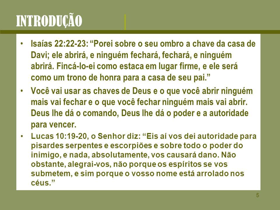 5 INTRODUÇÃO Isaías 22:22-23: Porei sobre o seu ombro a chave da casa de Davi; ele abrirá, e ninguém fechará, fechará, e ninguém abrirá. Fincá-lo-ei c