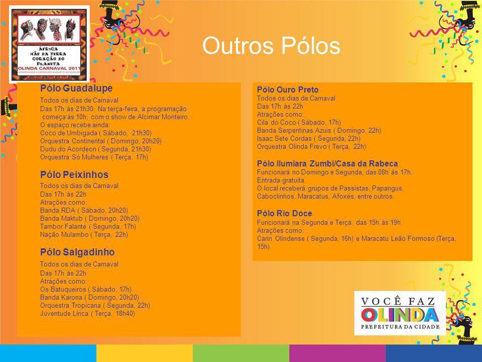Outros Pólos Pólo Guadalupe Todos os dias de Carnaval Das 17h às 21h30. Na terça-feira, a programação começa às 10h, com o show de Alcimar Monteiro. O
