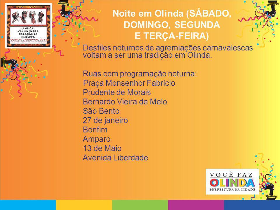 Noite em Olinda (SÁBADO, DOMINGO, SEGUNDA E TERÇA-FEIRA) Desfiles noturnos de agremiações carnavalescas voltam a ser uma tradição em Olinda. Ruas com