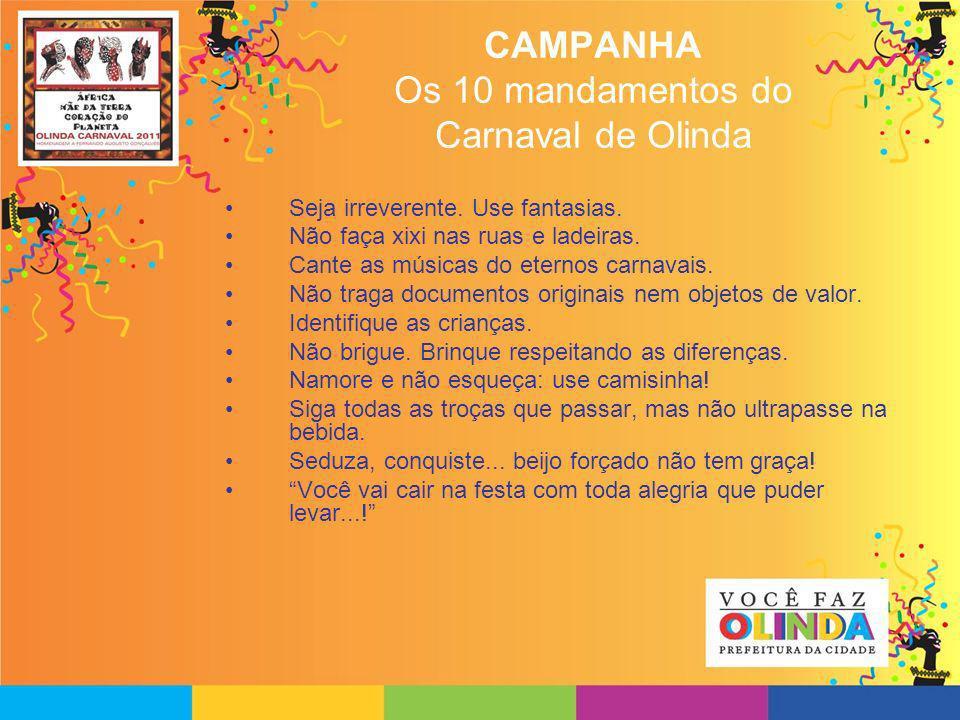 CAMPANHA Os 10 mandamentos do Carnaval de Olinda Seja irreverente. Use fantasias. Não faça xixi nas ruas e ladeiras. Cante as músicas do eternos carna