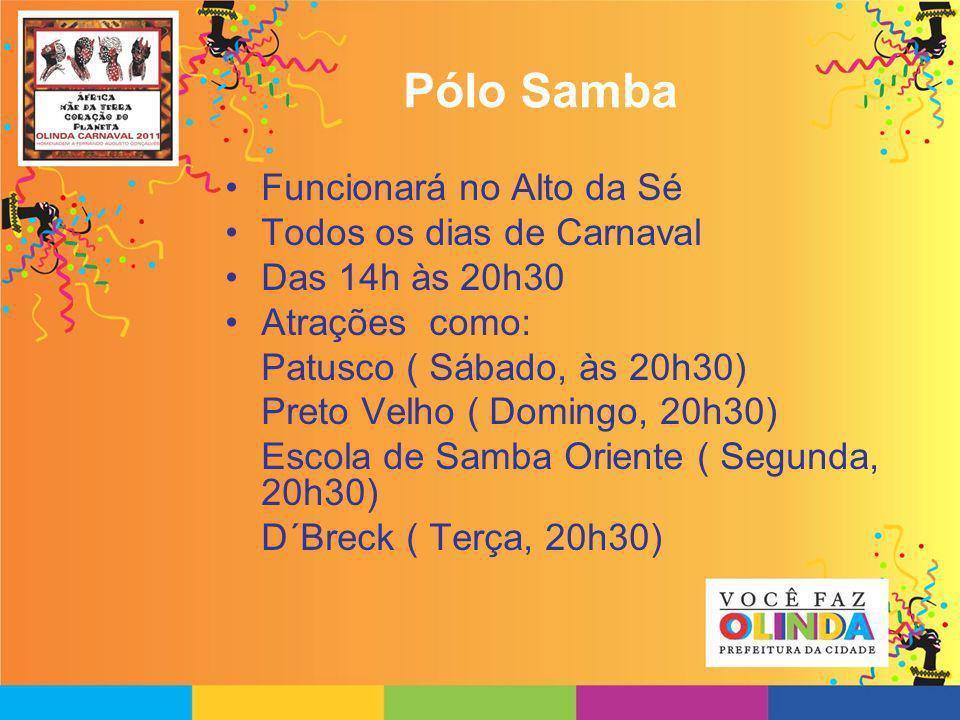 Pólo Samba Funcionará no Alto da Sé Todos os dias de Carnaval Das 14h às 20h30 Atrações como: Patusco ( Sábado, às 20h30) Preto Velho ( Domingo, 20h30