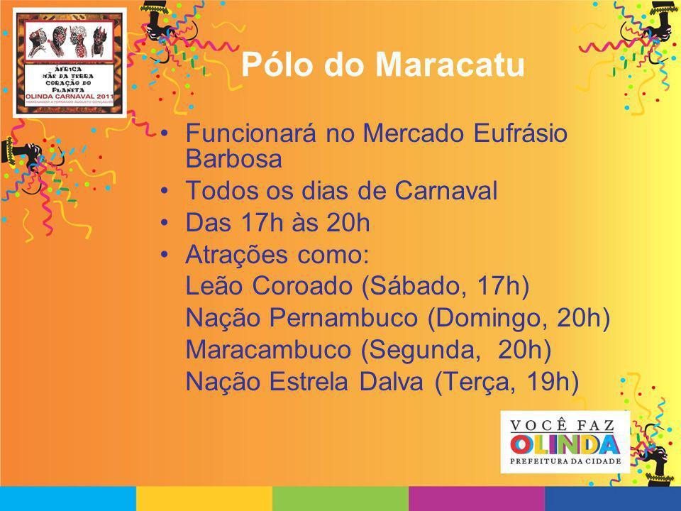 Pólo do Maracatu Funcionará no Mercado Eufrásio Barbosa Todos os dias de Carnaval Das 17h às 20h Atrações como: Leão Coroado (Sábado, 17h) Nação Perna