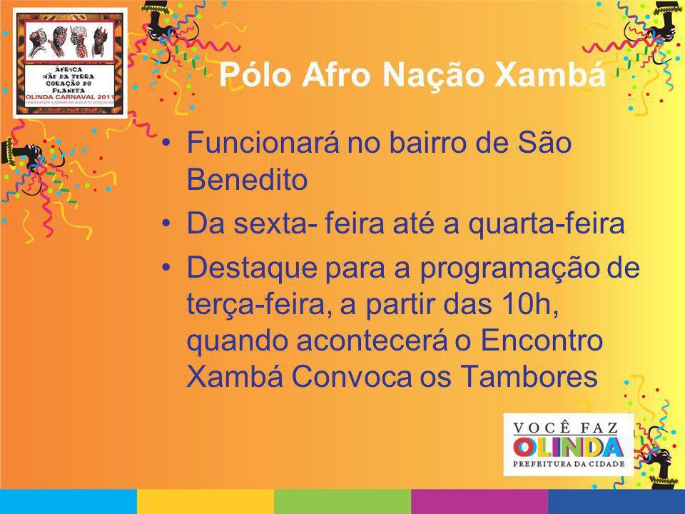 Pólo Afro Nação Xambá Funcionará no bairro de São Benedito Da sexta- feira até a quarta-feira Destaque para a programação de terça-feira, a partir das