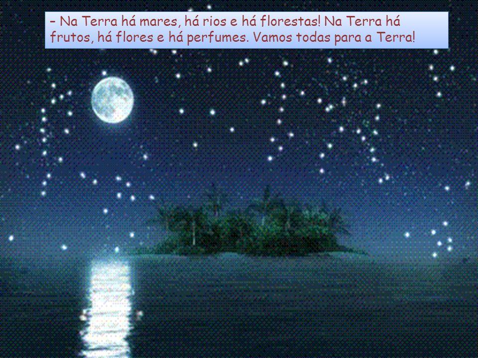 Deus escutou cada uma com especial atenção e antes que retomassem seus antigos lugares no meio das constelações, Deus sentiu que deveria contá- las...