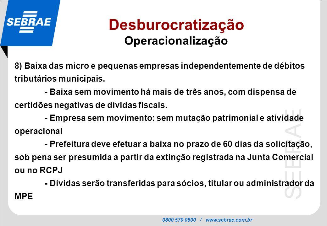 0800 570 0800 / www.sebrae.com.br SEBRAE 8) Baixa das micro e pequenas empresas independentemente de débitos tributários municipais. - Baixa sem movim