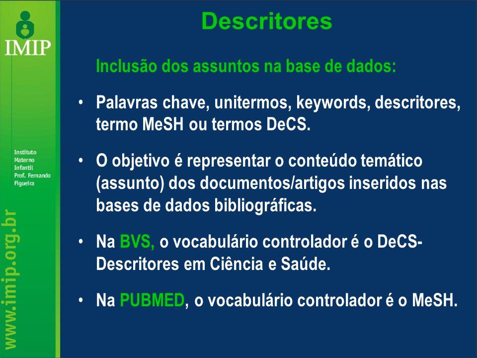 Descritores Inclusão dos assuntos na base de dados: Palavras chave, unitermos, keywords, descritores, termo MeSH ou termos DeCS. O objetivo é represen