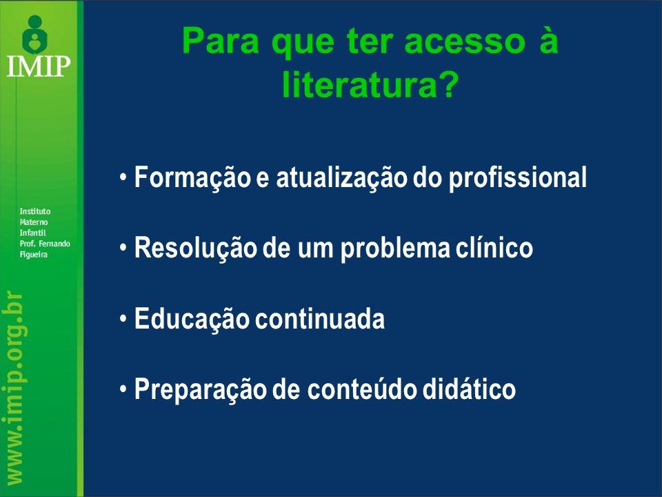 Para que ter acesso à literatura? Formação e atualização do profissional Resolução de um problema clínico Educação continuada Preparação de conteúdo d