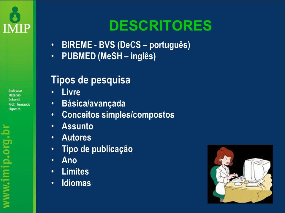 DESCRITORES BIREME - BVS (DeCS – português) PUBMED (MeSH – inglês) Tipos de pesquisa Livre Básica/avançada Conceitos simples/compostos Assunto Autores