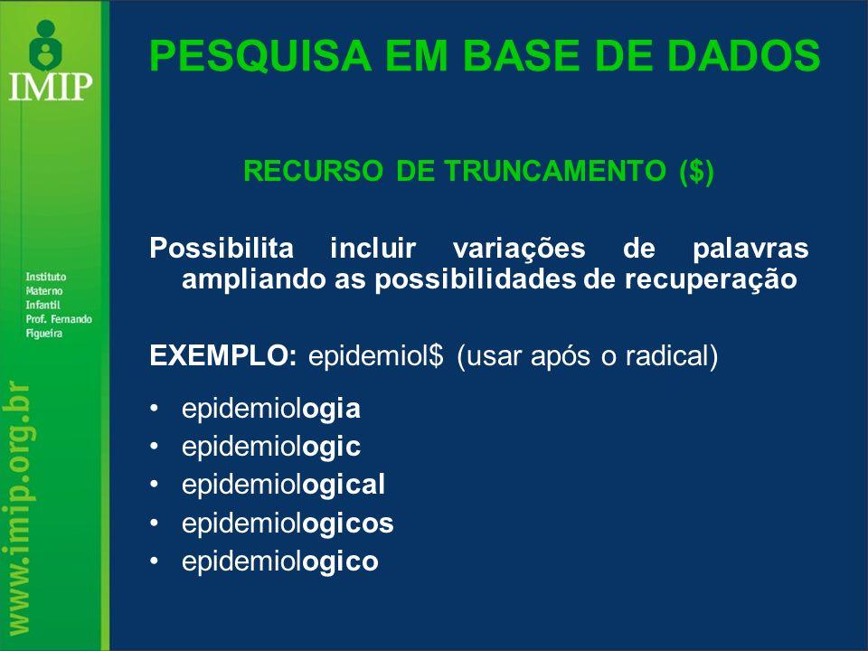 PESQUISA EM BASE DE DADOS RECURSO DE TRUNCAMENTO ($) Possibilita incluir variações de palavras ampliando as possibilidades de recuperação EXEMPLO: epi