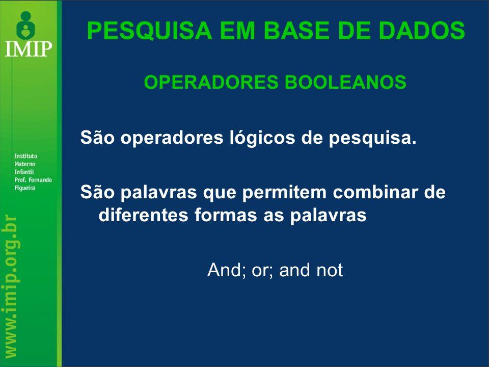 PESQUISA EM BASE DE DADOS OPERADORES BOOLEANOS São operadores lógicos de pesquisa. São palavras que permitem combinar de diferentes formas as palavras