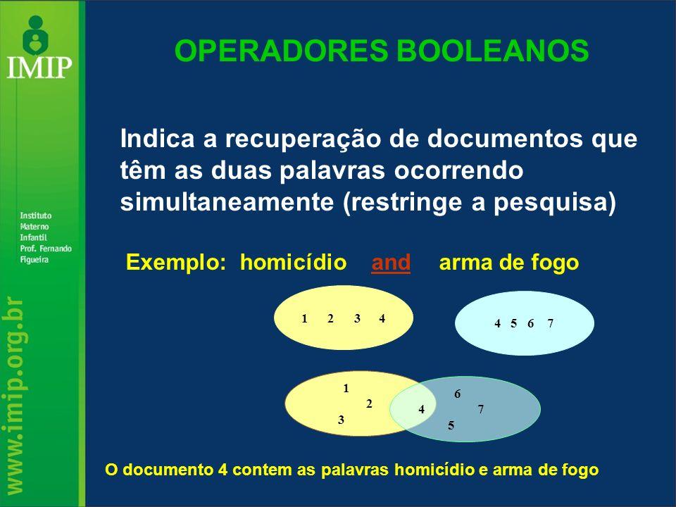 OPERADORES BOOLEANOS Indica a recuperação de documentos que têm as duas palavras ocorrendo simultaneamente (restringe a pesquisa) Exemplo: homicídio a