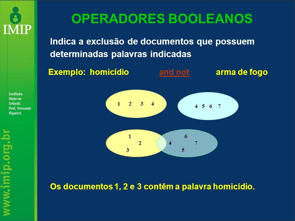 OPERADORES BOOLEANOS Indica a exclusão de documentos que possuem determinadas palavras indicadas Exemplo: homicídio and notarma de fogo Os documentos