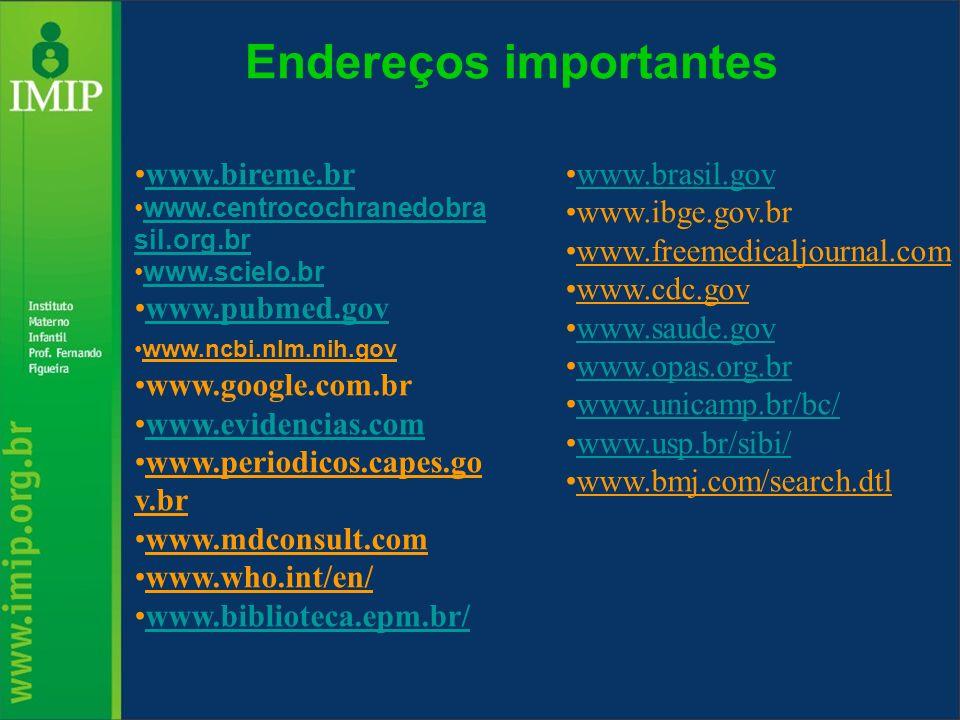 Endereços importantes www.bireme.br www.centrocochranedobra sil.org.brwww.centrocochranedobra sil.org.br www.scielo.br www.pubmed.gov www.ncbi.nlm.nih