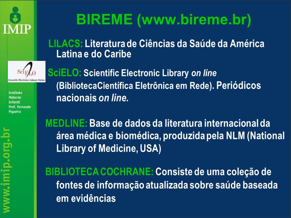 BIREME (www.bireme.br) LILACS: Literatura de Ciências da Saúde da América Latina e do Caribe SciELO: Scientific Electronic Library on line (Biblioteca