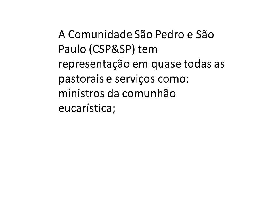 A Comunidade São Pedro e São Paulo (CSP&SP) tem representação em quase todas as pastorais e serviços como: ministros da comunhão eucarística;